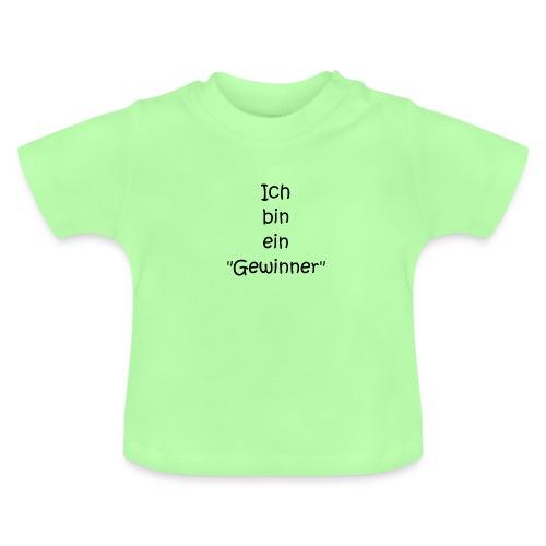 Ich bin ein Gewinner - Baby T-Shirt