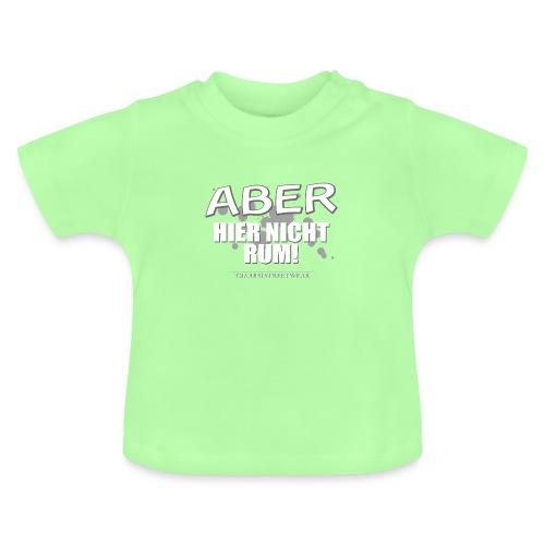 aber hier nicht rum - Baby T-Shirt
