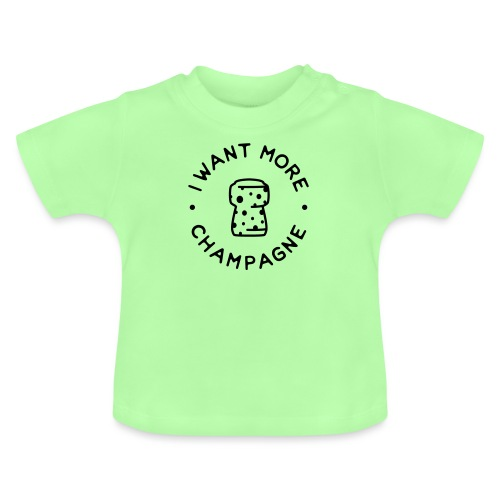 I want more Champaign - Baby T-Shirt