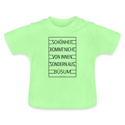 Schönheit kommt nicht von innen sondern aus Büsum - Baby T-Shirt