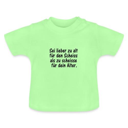 lieder zu alt als zu scheisse - Baby T-Shirt