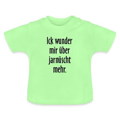 Ick wunder mir über jarnüscht mehr - Berlin Spruch - Baby T-Shirt