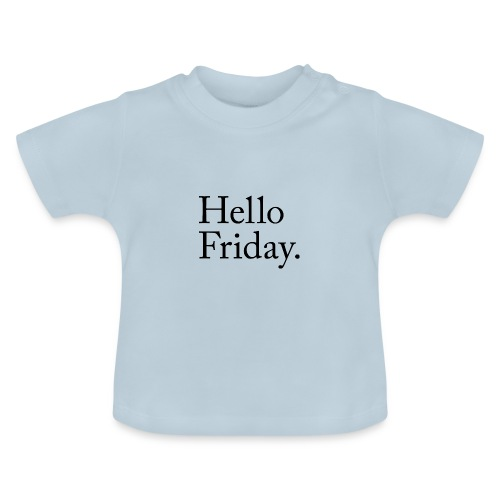 Hello Friday TGIF Thank God it's Friday - Baby T-Shirt