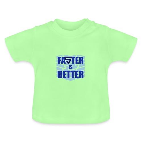 Faster is Better - T-shirt Bébé
