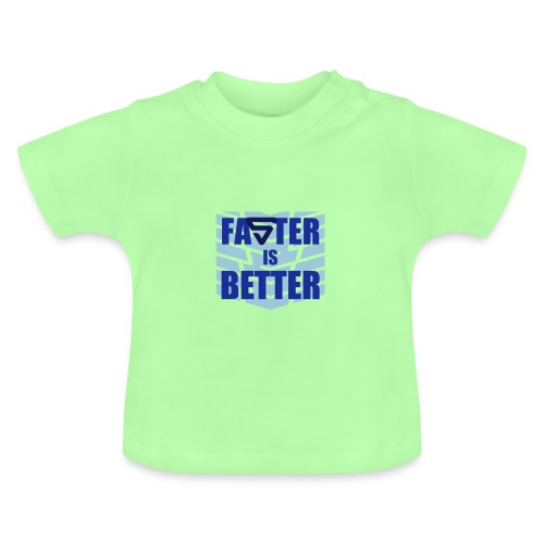 Faster is Better - T-shirt Bébé