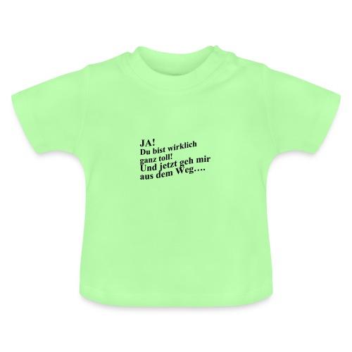 Ja! Du bist wirklich ganz toll - Baby T-Shirt