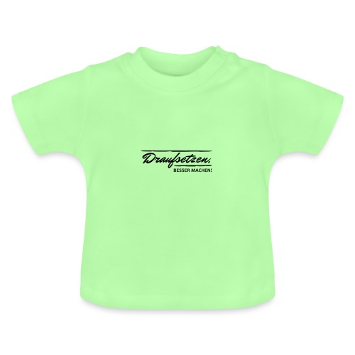 Draufsetzen - besser machen! - Baby T-Shirt