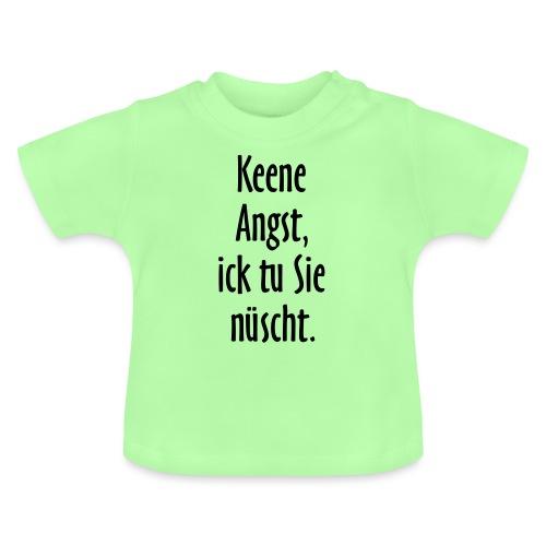 Keene Angst, ick tu Sie nüscht - Berlin Spruch - Baby T-Shirt