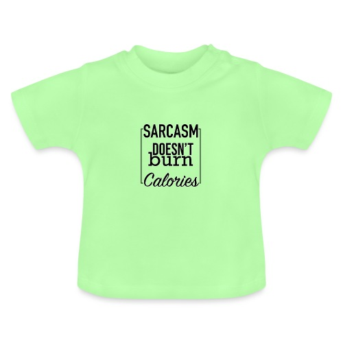 Sarcasm doesn't burn Calories - Baby T-Shirt