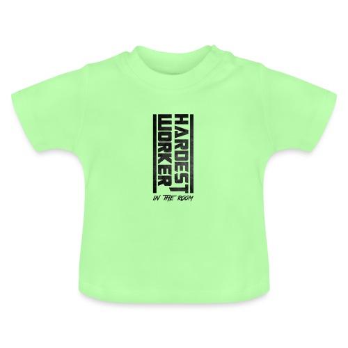 Hardest Worker - Baby T-Shirt