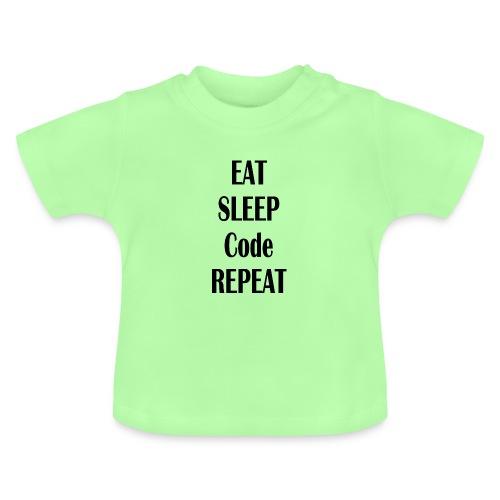 EAT SLEEP CODE REPEAT - Baby T-Shirt