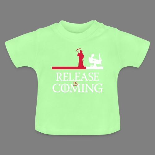 release is coming - Baby T-Shirt