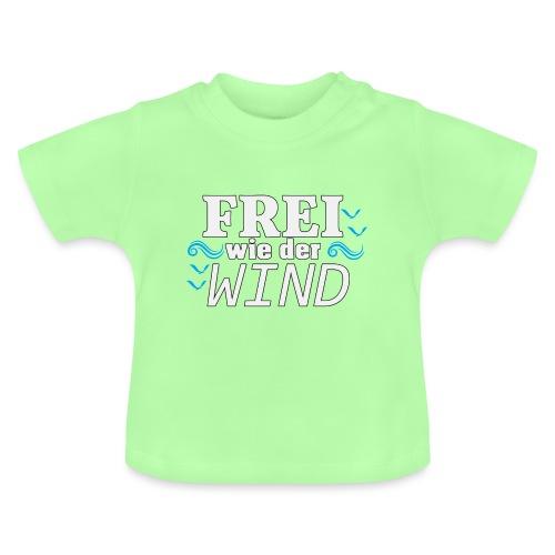 Frei Wie Der Wind - stehe zu Deiner Freiheit - Baby T-Shirt