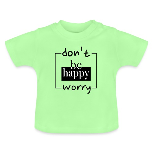 Don't worry, be happy - Baby T-Shirt
