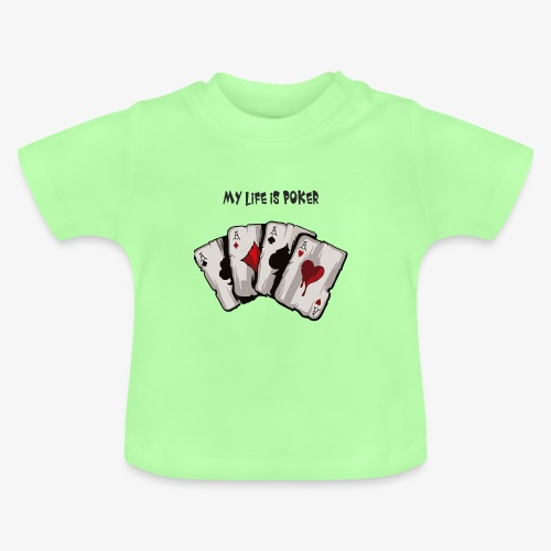 MY LIFE IS POKER - Baby T-Shirt