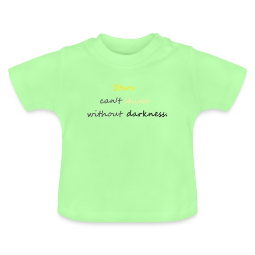 Stars can not shine without darkness - Baby T-Shirt
