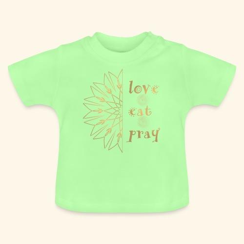 Eat Love & Pray - Baby T-Shirt