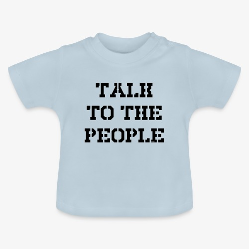 Talk to the people - schwarz - Baby T-Shirt