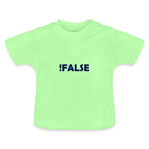 !False - Baby T-Shirt