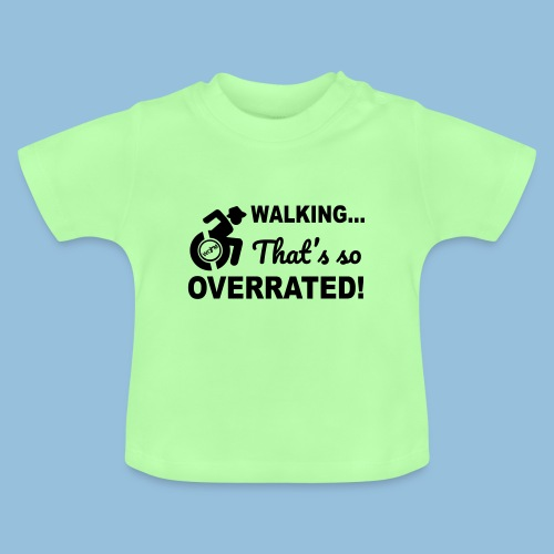 Walking is so overrated 005 - Baby T-shirt