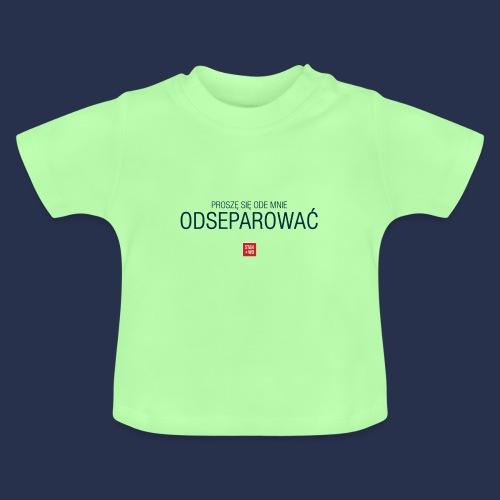 PROSZE SIE ODE MNIE ODSEPAROWAC - napis ciemny - Koszulka niemowlęca