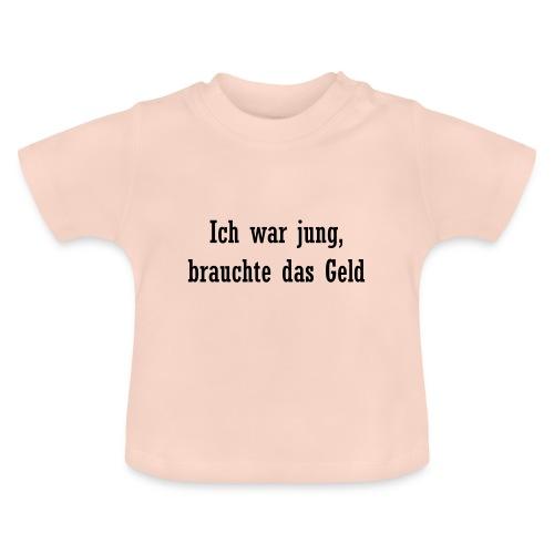 Ich war jung, brauchte das Geld - Baby T-Shirt