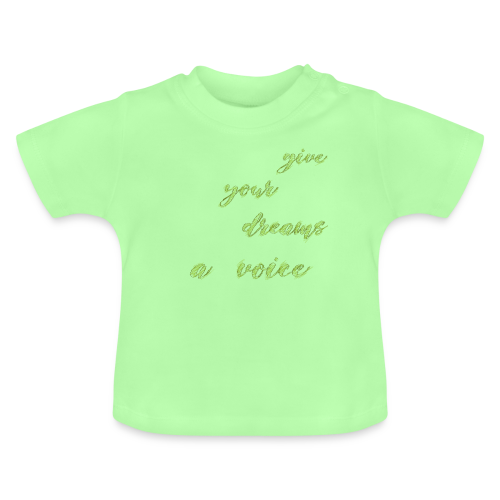 Give your dreams to voice - Baby T-Shirt
