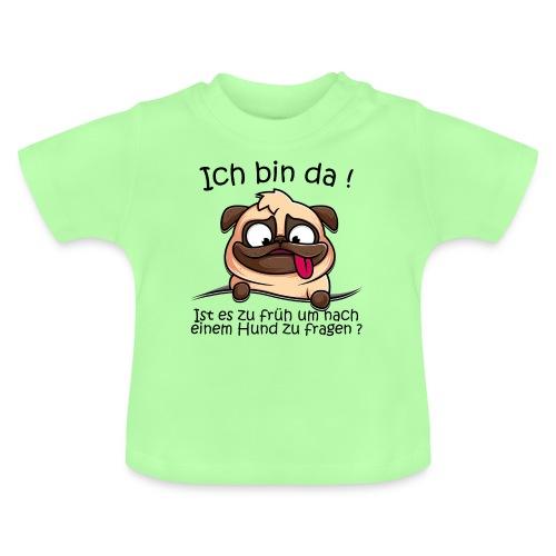 Ich bin da Ist es zu früh um nach einem Hund... - Baby T-Shirt