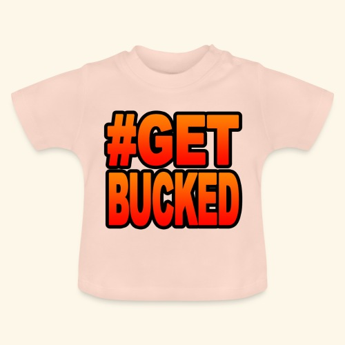 GetBucked - Baby T-Shirt