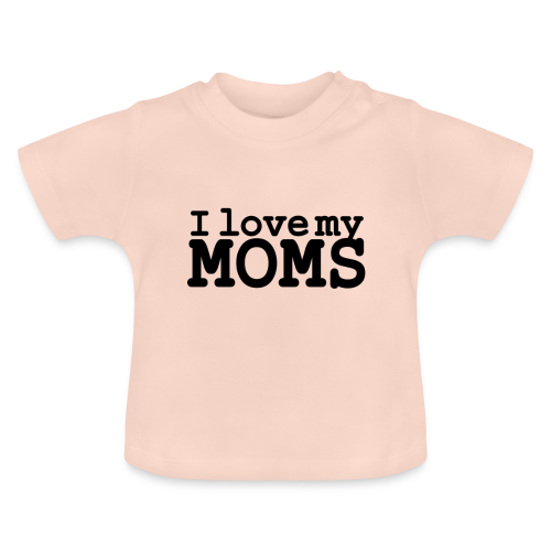 I love my moms - Baby T-shirt