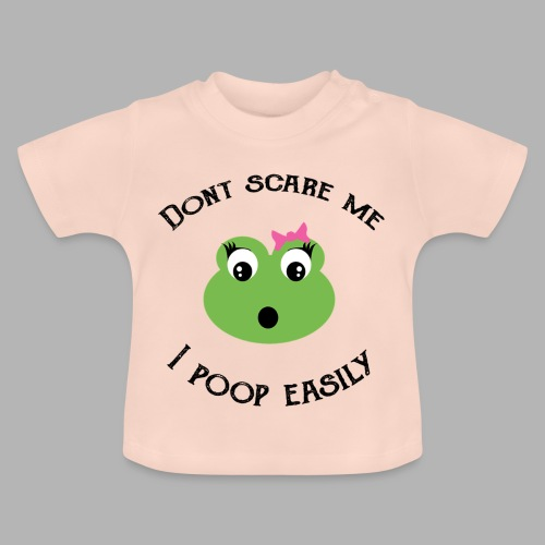 Don`t scare me, I poop easily - Baby T-Shirt