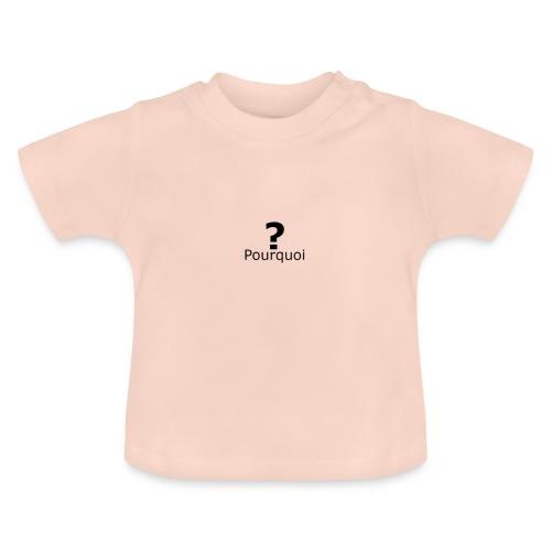 Pourquoi - T-shirt Bébé
