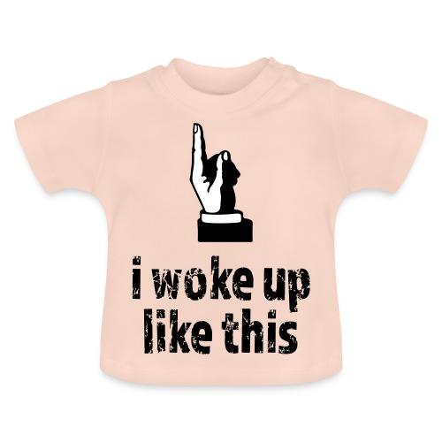 Woke up like this - Baby T-Shirt