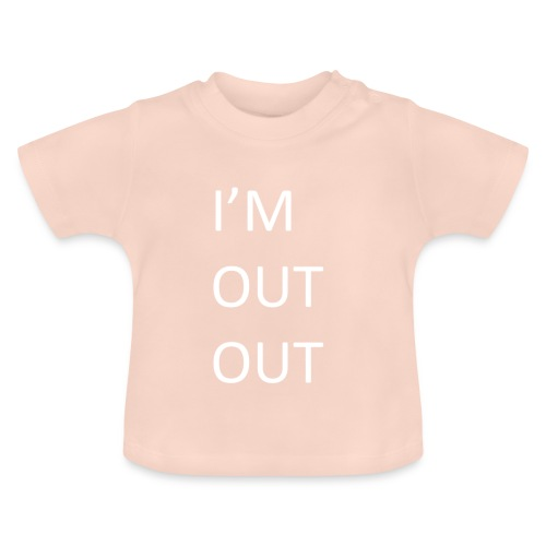 I'm out out - baby - Baby T-Shirt