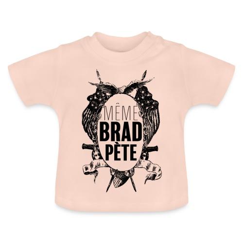 Même Brad Pète - T-shirt Bébé