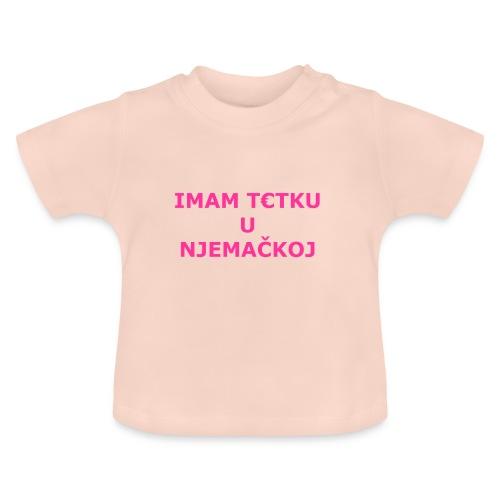 IMAM T€TKU U NJEMAČKOJ - Baby T-Shirt