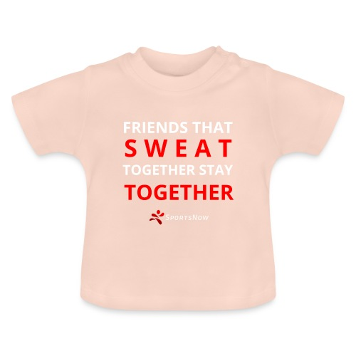 Friends that SWEAT together stay TOGETHER - Baby T-Shirt