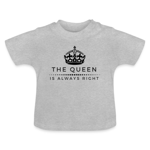 THE QUEEN IS ALWAYS RIGHT - Baby T-Shirt