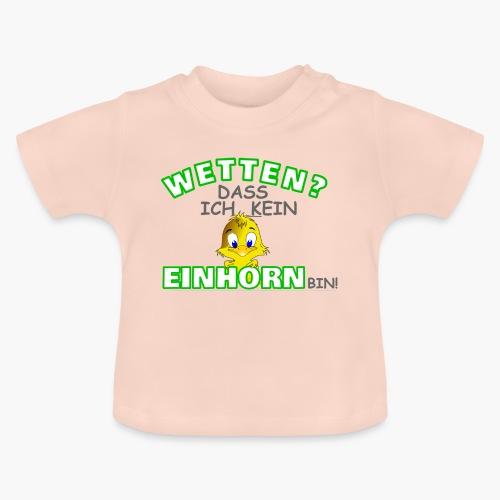 Wetten? Dass kein Einhorn bin! - Baby T-Shirt