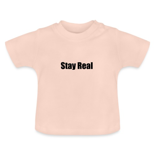 Stay Real - Baby T-Shirt