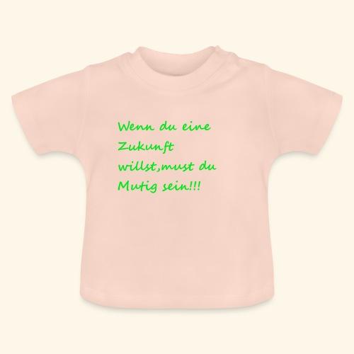 Zeig mut zur Zukunft - Baby T-Shirt