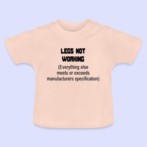 Behalve mijn benen werkt de rest prima - Baby T-shirt