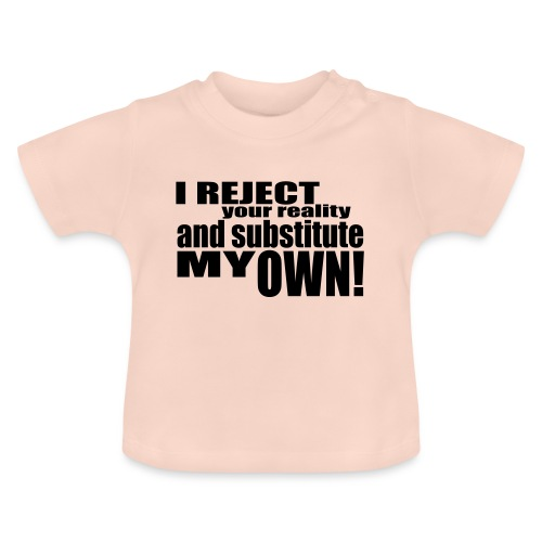 I reject your reality and substitute my own - Baby T-Shirt