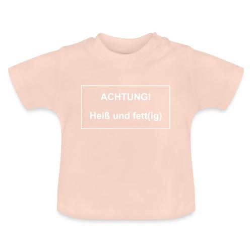 Achtung! Heiß und fettig - Baby T-Shirt