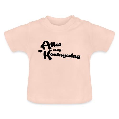 Alles mag op Koningsdag - Baby T-shirt