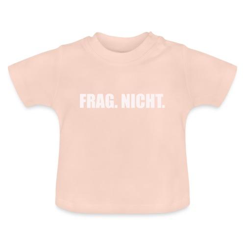 Frag Nicht - die stumme Antwort auf alle Fragen - Baby T-Shirt
