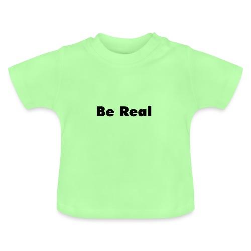Be Real - Baby T-Shirt