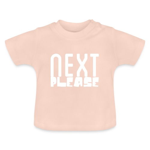 Next please - Baby T-Shirt
