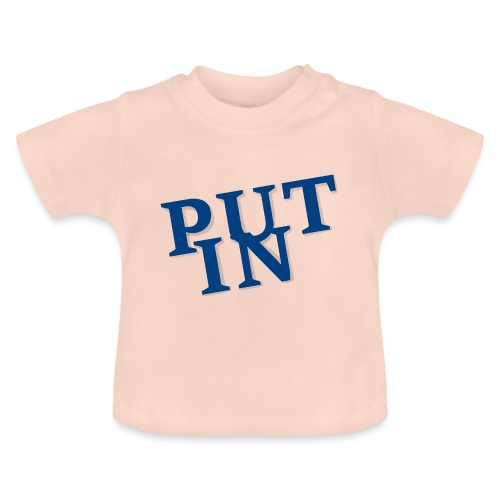 put in - Baby T-Shirt