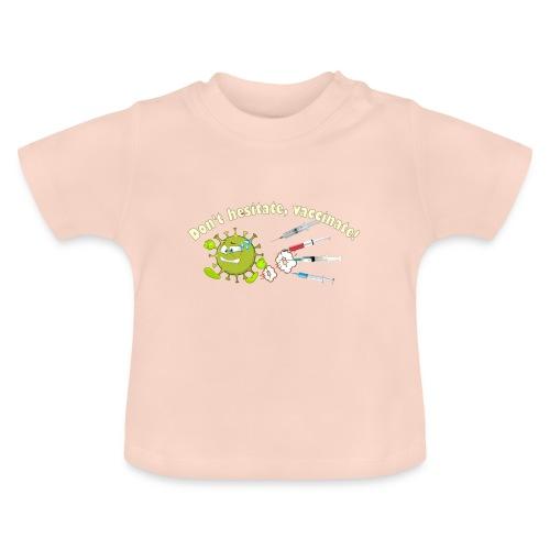 Don't hesitate, vaccinate!I - Camiseta bebé
